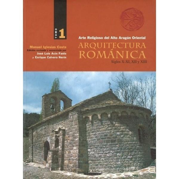 Arte Religioso del Alto Aragón Oriental.  Arquitectura románica.  Siglos X-XI, XII y XIII. (Vol. I)