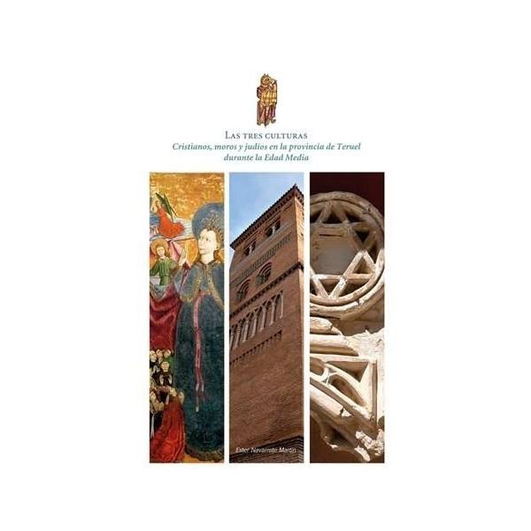 Las tres culturas. Cristianos, moros y judíos en la provincia de Teruel durante la Edad Media