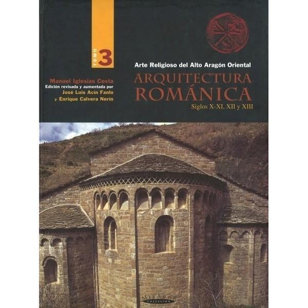 Arte Religioso del Alto Aragón Oriental.  Arquitectura románica.  Siglos X-XI, XII y XIII.  (Vol. III)