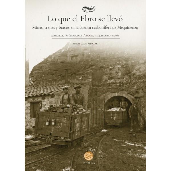 Lo que el Ebro se llevó.  Minas, trenes y barcos en la cuenca carbonífera de Mequinenza
